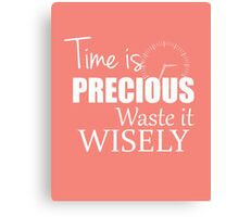Time is precious - Waste it wisely Canvas Print