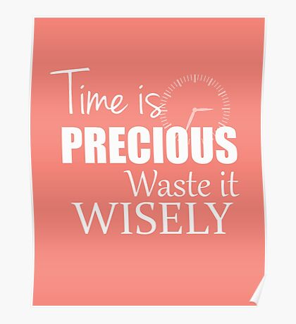 Time is precious - Waste it wisely Poster