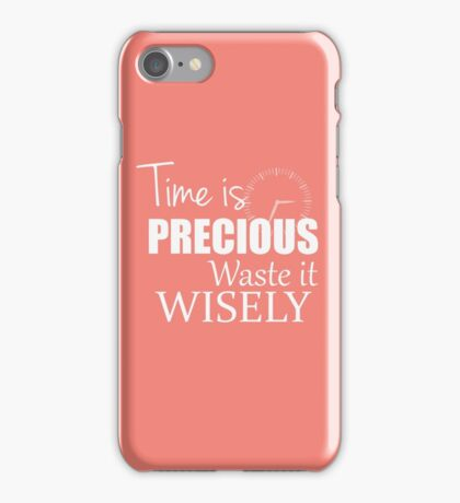 Time is precious - Waste it wisely iPhone Case/Skin