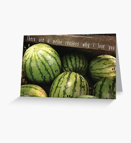 There are a melon reasons why I love you. Greeting Card