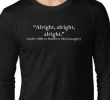 Alright, alright, alright. Long Sleeve T-Shirt