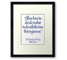 """All we have to decide...The Fellowship of the Ring; J.R.R Tolkien Framed Print"