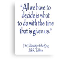 J.R.R Tolkien, All we have to decide...The Fellowship of the Ring;  Metal Print