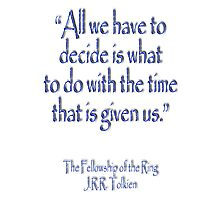 """All we have to decide...The Fellowship of the Ring; J.R.R Tolkien Photographic Print"