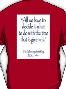"""""""All we have to decide...The Fellowship of the Ring; J.R.R Tolkien T-Shirt"""