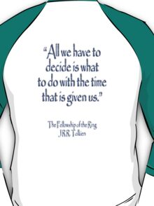 """All we have to decide...The Fellowship of the Ring; J.R.R Tolkien T-Shirt"