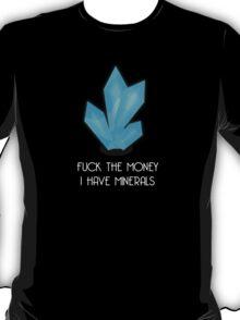 F*ck the Money, I have Minerals T-Shirt