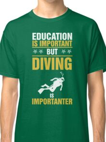 DIving is importanter Classic T-Shirt