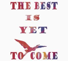THE BEST IS YET TO COME ~ Clothing & Stickers+Pillows & Totes+Phone Cases+Laptop Skins+Cards  by haya1812