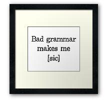 Bad Grammar Makes Me [sic] Framed Print
