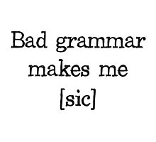 Bad Grammar Makes Me [sic] Photographic Print