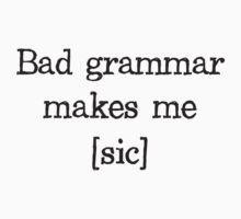 Bad Grammar Makes Me [sic] by TheShirtYurt