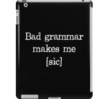 Bad Grammar Makes Me [sic] iPad Case/Skin