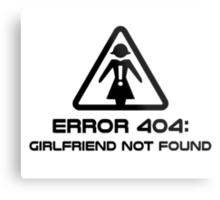 Error 404 Girlfriend Not Found Metal Print