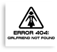 Error 404 Girlfriend Not Found Canvas Print