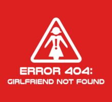 Error 404 Girlfriend Not Found by TheShirtYurt