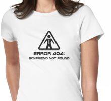 Error 404 Boyfriend Not Found Womens Fitted T-Shirt