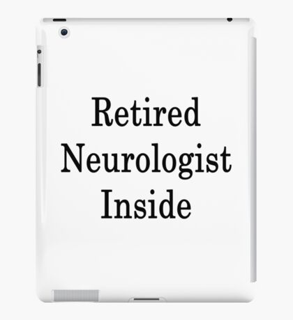 Retired Neurologist Inside iPad Case/Skin