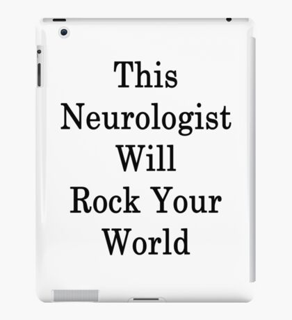 This Neurologist Will Rock Your World iPad Case/Skin