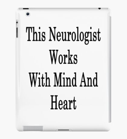 This Neurologist Works With Mind And Heart iPad Case/Skin