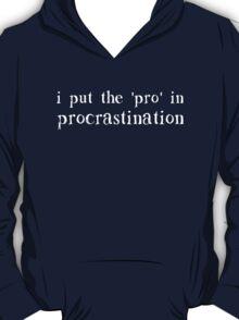 I Put the PRO in Procrastination T-Shirt