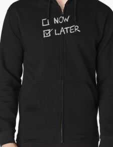 Now Vs Later and Later Wins Zipped Hoodie