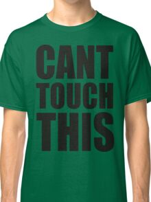 CANT TOUCH THIS Classic T-Shirt