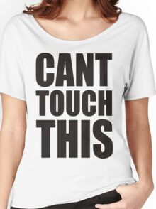 CANT TOUCH THIS Women's Relaxed Fit T-Shirt