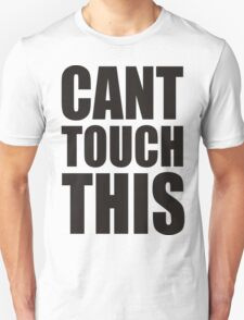 CANT TOUCH THIS T-Shirt