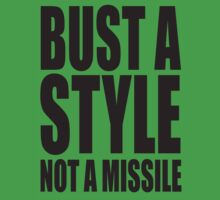 BUST A STYLE NOT A MISSILE T-Shirt