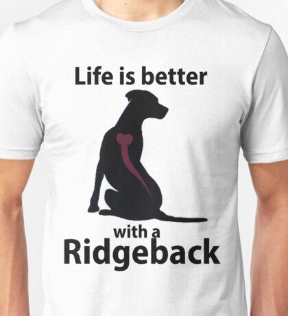 Rhodesian Ridgeback Life is better Unisex T-Shirt