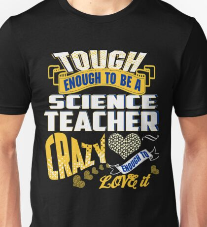 Tough Enough To be  Science Teacher crazy Enough To Love It  Unisex T-Shirt