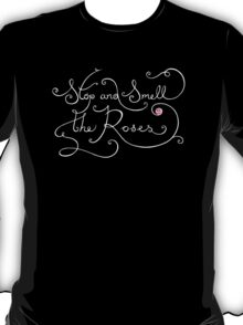 Stop and Smell the Roses II T-Shirt