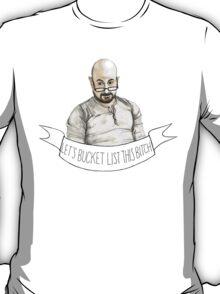 Dill Penderghast - Bucket List! T-Shirt