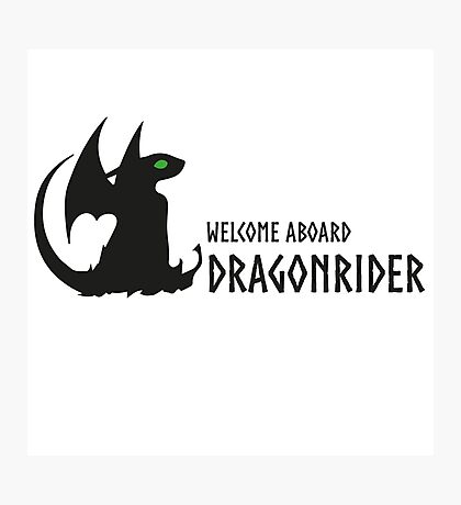 welcome aboard dragonrider Photographic Print