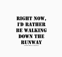 Right Now, I'd Rather Be Walking Down The Runway - Black Text Womens Fitted T-Shirt