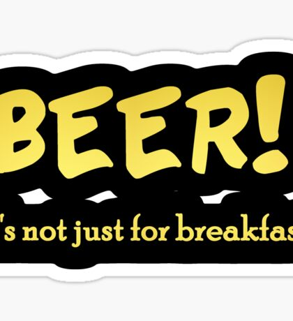 "Gleaming gold lettering with the message ""Beer – It's Not Just For Breakfast"". Sticker"