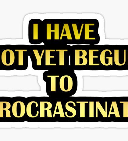 """Gold lettering with the message """"I Have Not Yet Begun to Procrastinate"""". Sticker"""