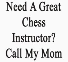 Need A Great Chess Instructor? Call My Mom  by supernova23