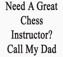 Need A Great Chess Instructor? Call My Dad  by supernova23