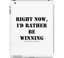Right Now, I'd Rather Be Winning - Black Text iPad Case/Skin