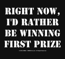 Right Now, I'd Rather Be Winning First Prize - White Text by cmmei