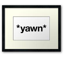 *yawn* Framed Print