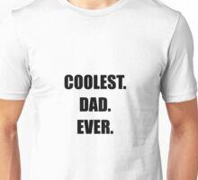 Coolest Dad Ever Unisex T-Shirt