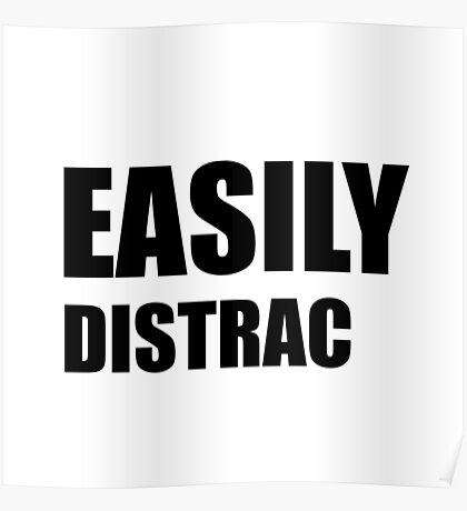 Easily Distracted Poster