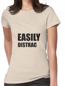 Easily Distracted Womens Fitted T-Shirt