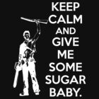 Keep Calm and Give Me Some Sugar Baby. by Raymond Doyle (BlackRose Design)