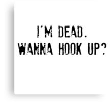 I'm Dead, Wanna Hook Up? Canvas Print