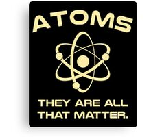 Atoms They're All That Matter Canvas Print