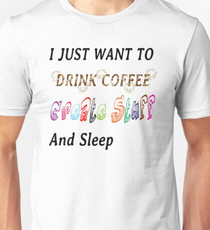 I just want to .... Unisex T-Shirt